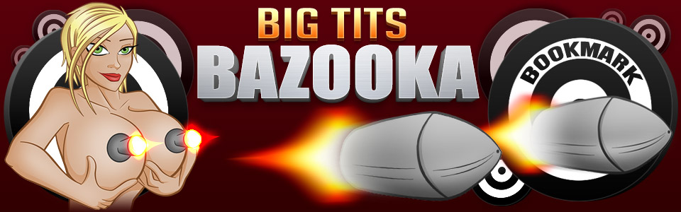 Big Tits Bazooka - Dangerous and Killer Massive Big Tits!